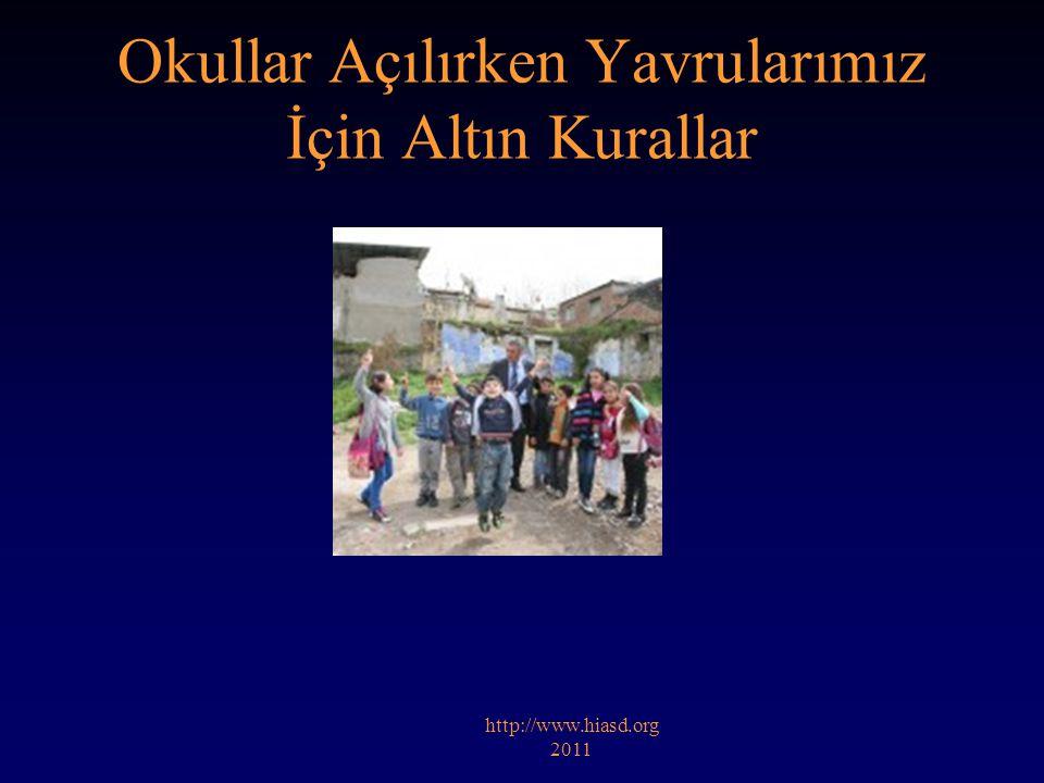 Okullar Açılırken Yavrularımız İçin Altın Kurallar http://www.hiasd.org 2011