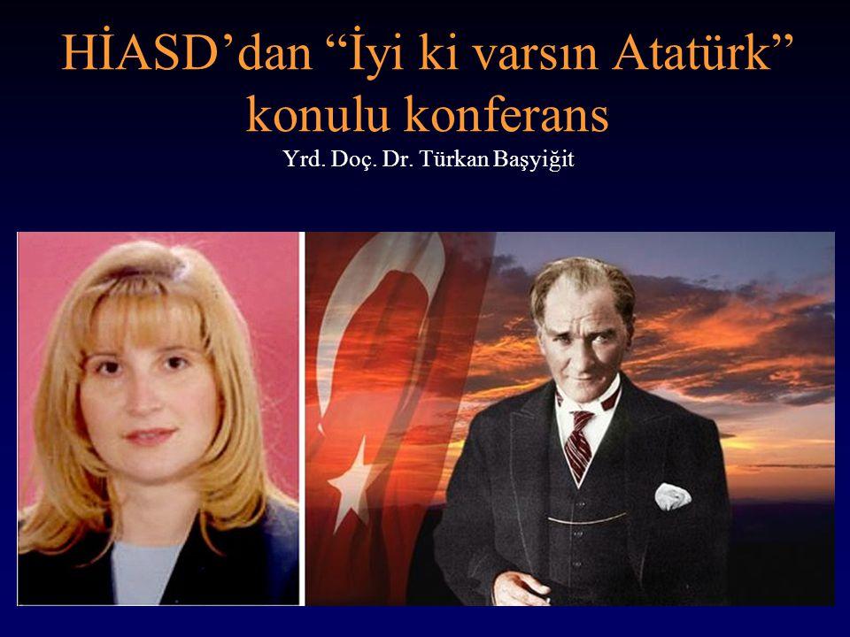 """HİASD'dan """"İyi ki varsın Atatürk"""" konulu konferans Yrd. Doç. Dr. Türkan Başyiğit"""