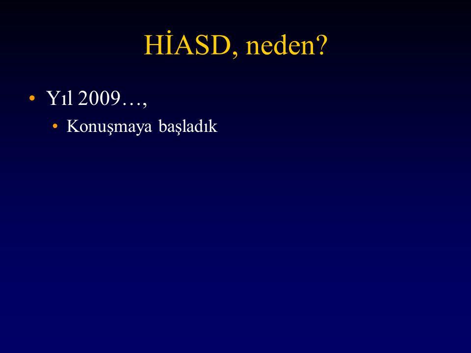 HİASD, neden? •Yıl 2009…, •Konuşmaya başladık