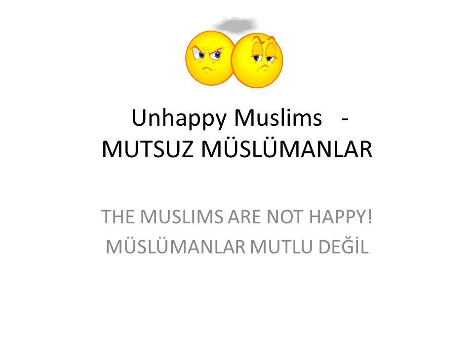 Unhappy Muslims - MUTSUZ MÜSLÜMANLAR THE MUSLIMS ARE NOT HAPPY! MÜSLÜMANLAR MUTLU DEĞİL
