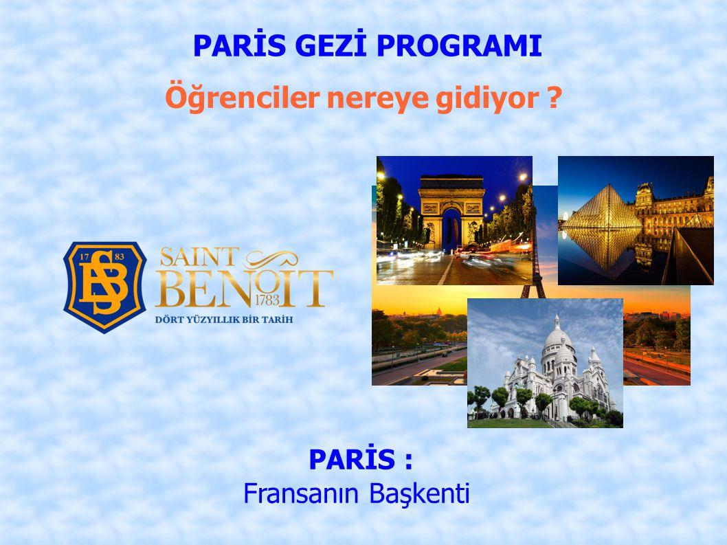 Öğrenciler nereye gidiyor ? PARİS : Fransanın Başkenti PARİS GEZİ PROGRAMI