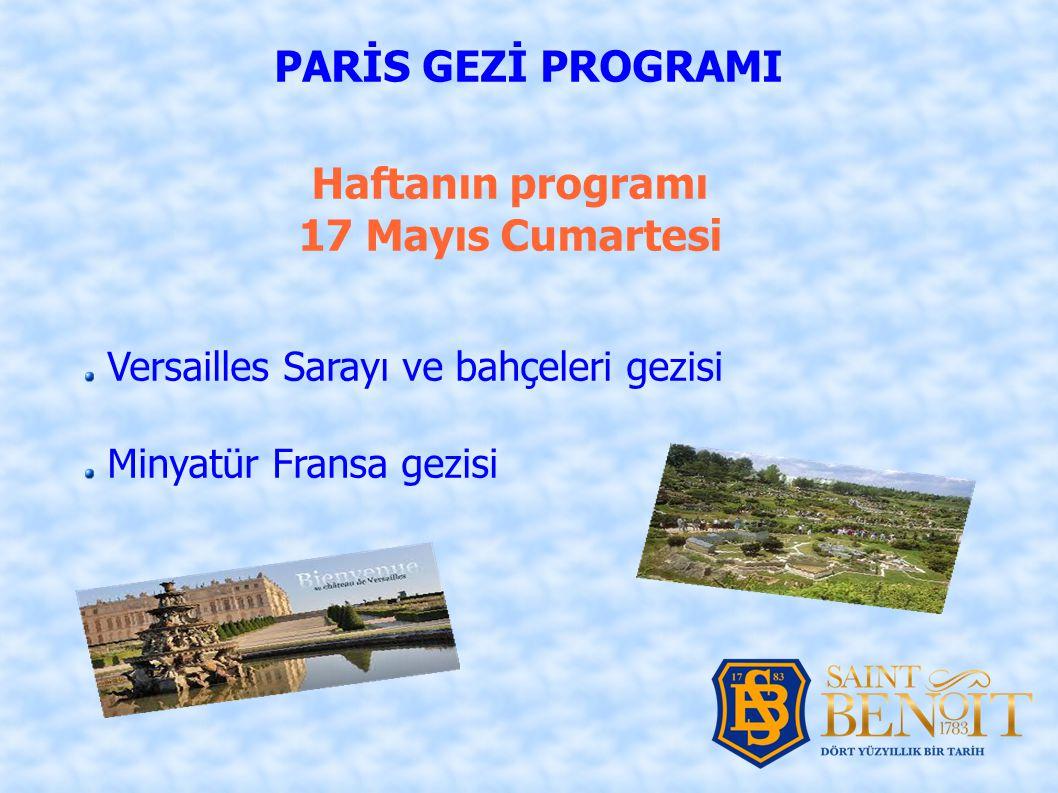 Haftanın programı 17 Mayıs Cumartesi PARİS GEZİ PROGRAMI Versailles Sarayı ve bahçeleri gezisi Minyatür Fransa gezisi