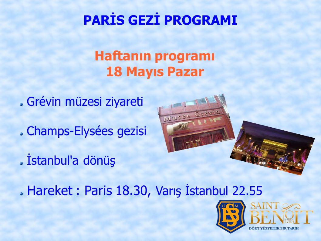 Haftanın programı 18 Mayıs Pazar PARİS GEZİ PROGRAMI Grévin müzesi ziyareti Champs-Elysées gezisi İstanbul a dönüş Hareket : Paris 18.30, Varış İstanbul 22.55