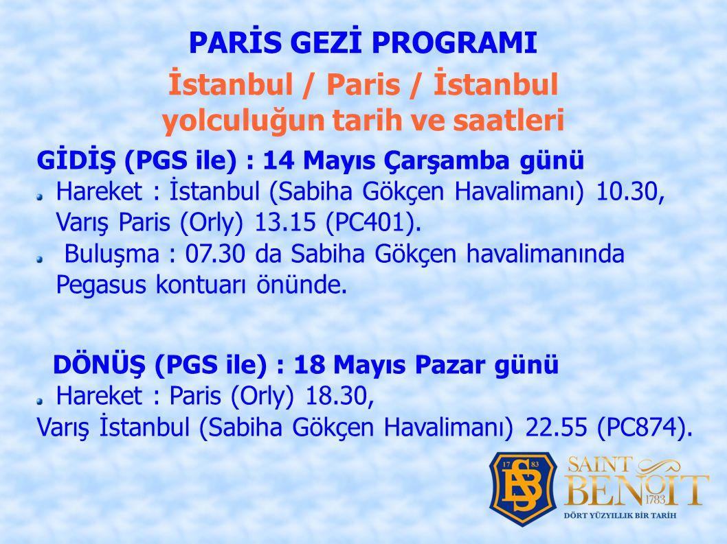 İstanbul / Paris / İstanbul yolculuğun tarih ve saatleri GİDİŞ (PGS ile) : 14 Mayıs Çarşamba günü Hareket : İstanbul (Sabiha Gökçen Havalimanı) 10.30,