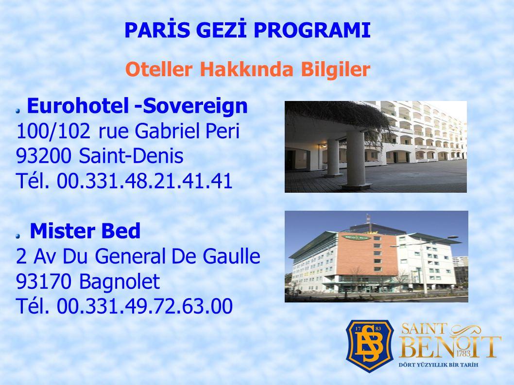 Oteller Hakkında Bilgiler PARİS GEZİ PROGRAMI Eurohotel -Sovereign 100/102 rue Gabriel Peri 93200 Saint-Denis Tél. 00.331.48.21.41.41 Mister Bed 2 Av