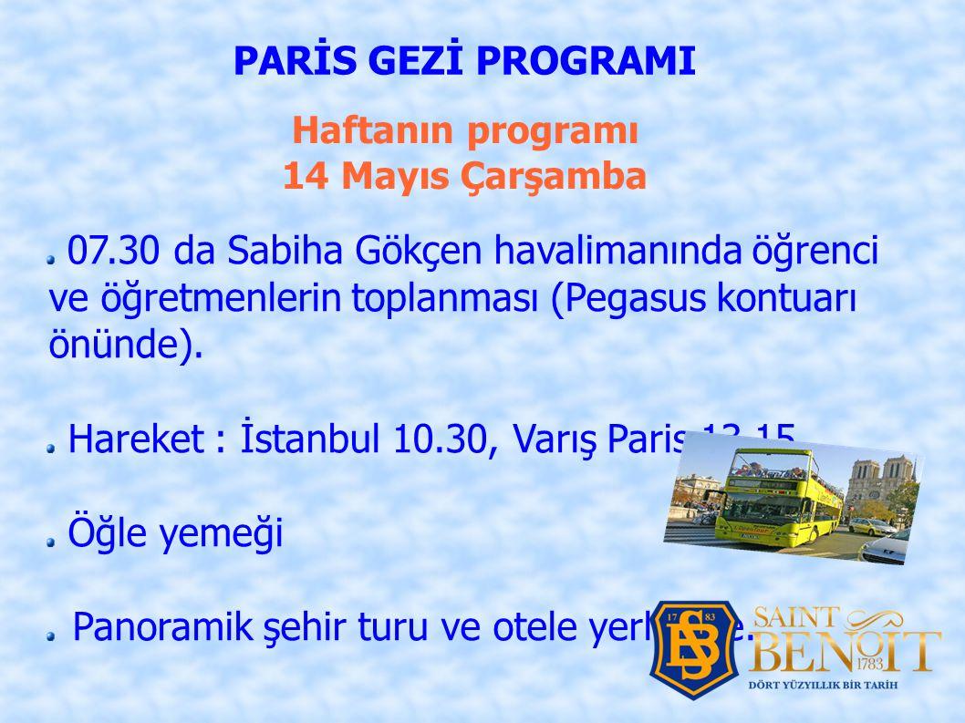 Haftanın programı 14 Mayıs Çarşamba PARİS GEZİ PROGRAMI 07.30 da Sabiha Gökçen havalimanında öğrenci ve öğretmenlerin toplanması (Pegasus kontuarı önünde).