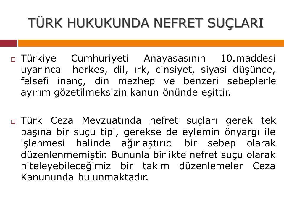 TÜRK HUKUKUNDA NEFRET SUÇLARI  Türkiye Cumhuriyeti Anayasasının 10.maddesi uyarınca herkes, dil, ırk, cinsiyet, siyasi düşünce, felsefi inanç, din me