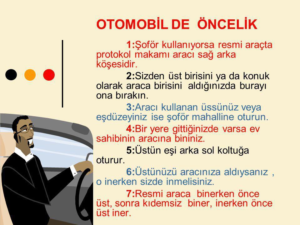 1:Şoför kullanıyorsa resmi araçta protokol makamı aracı sağ arka köşesidir.
