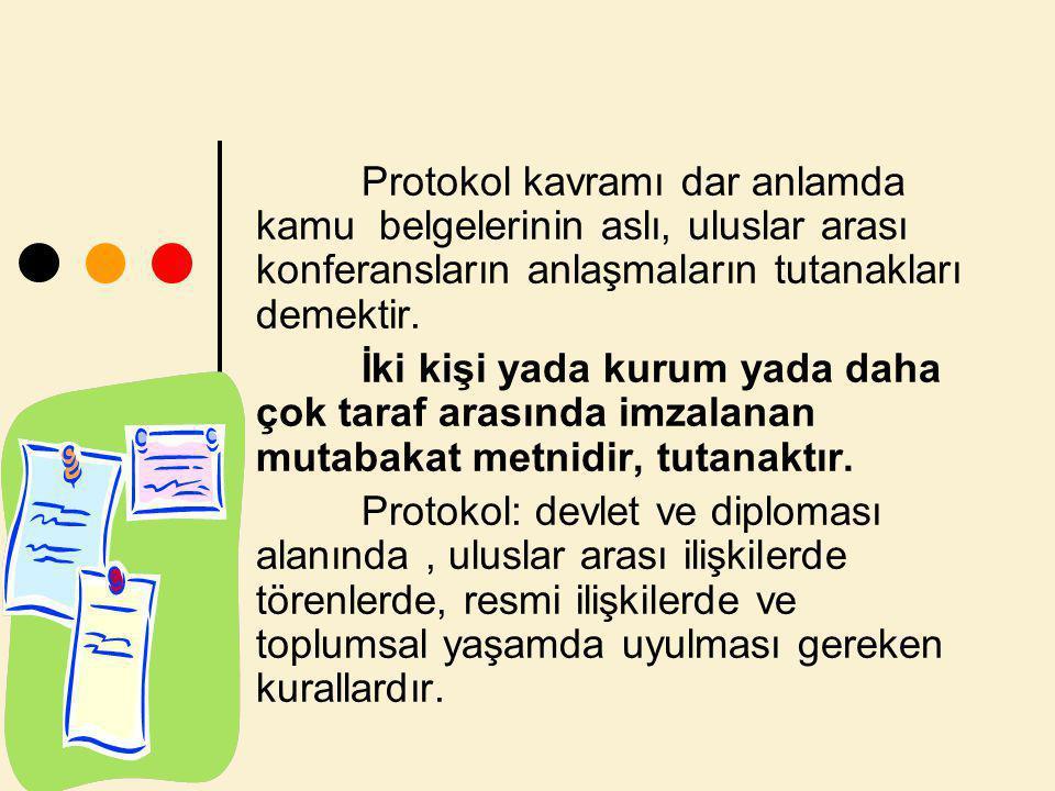 Protokol kavramı dar anlamda kamu belgelerinin aslı, uluslar arası konferansların anlaşmaların tutanakları demektir.