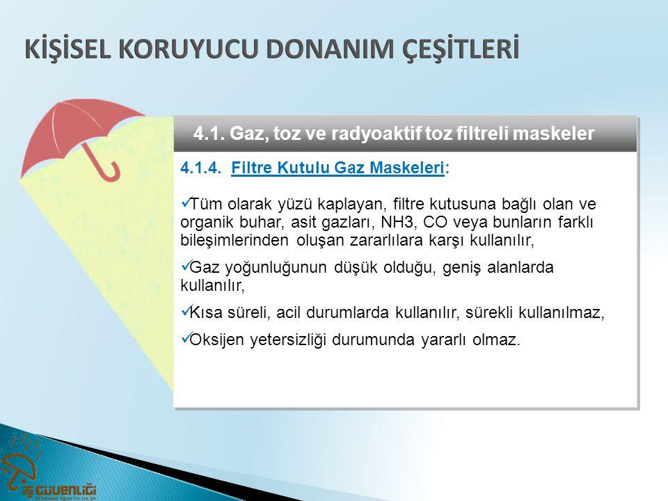 4.1. Gaz, toz ve radyoaktif toz filtreli maskeler 4.1.4. Filtre Kutulu Gaz Maskeleri:  Tüm olarak yüzü kaplayan, filtre kutusuna bağlı olan ve organi
