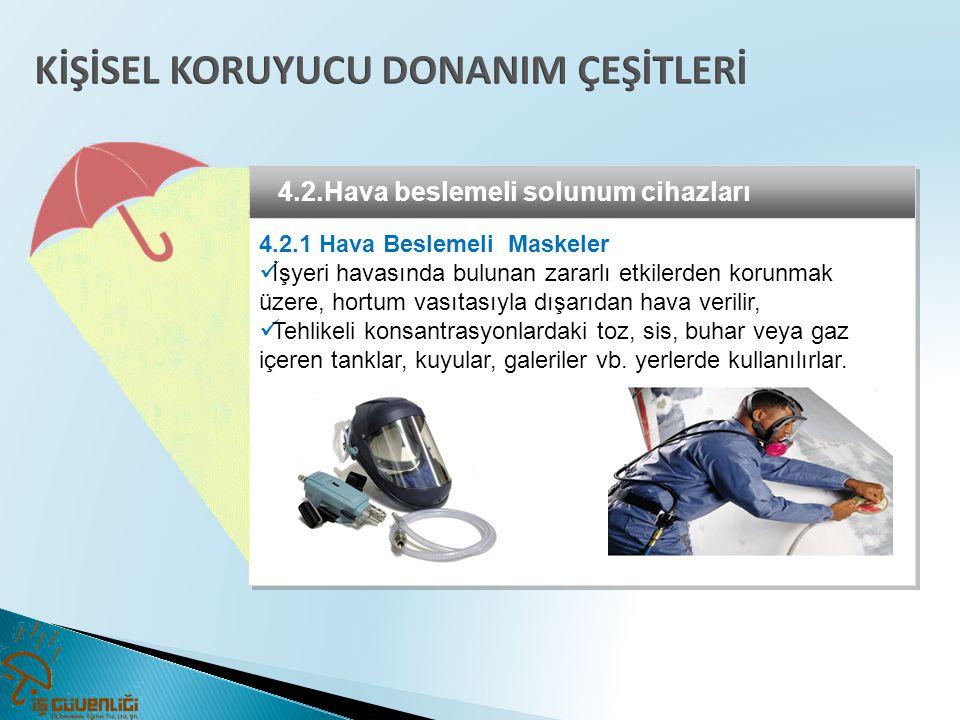 4.2.Hava beslemeli solunum cihazları 4.2.1 Hava Beslemeli Maskeler  İşyeri havasında bulunan zararlı etkilerden korunmak üzere, hortum vasıtasıyla dı