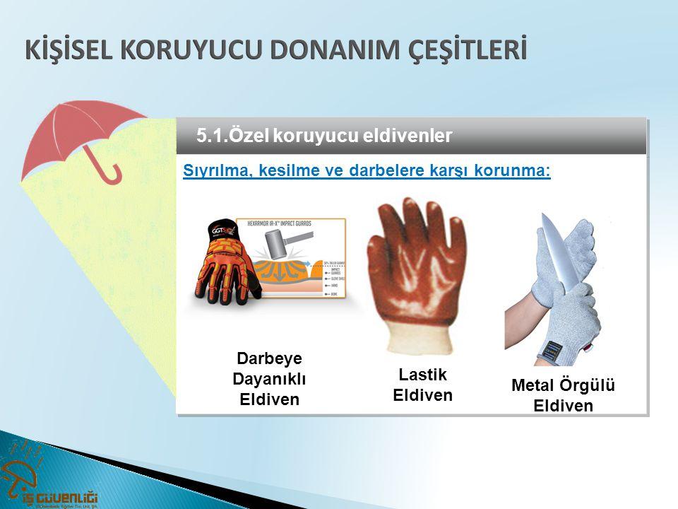 5.1.Özel koruyucu eldivenler Sıyrılma, kesilme ve darbelere karşı korunma: Metal Örgülü Eldiven Lastik Eldiven Darbeye Dayanıklı Eldiven