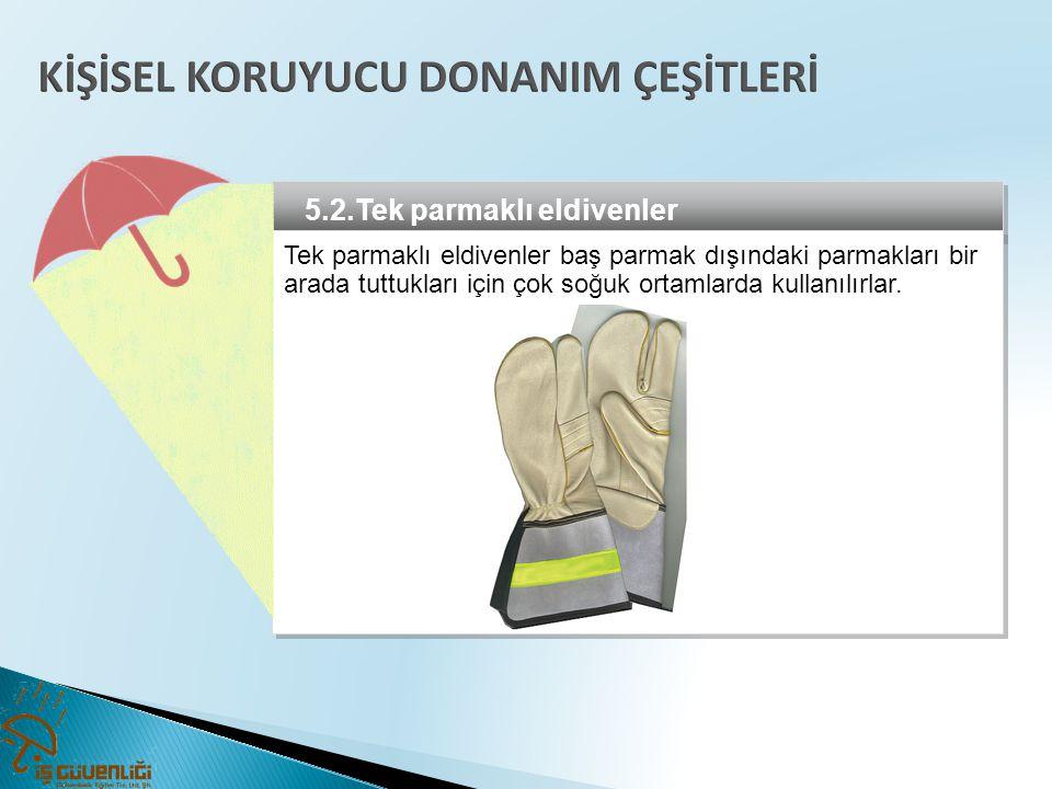 5.2.Tek parmaklı eldivenler Tek parmaklı eldivenler baş parmak dışındaki parmakları bir arada tuttukları için çok soğuk ortamlarda kullanılırlar. Tek