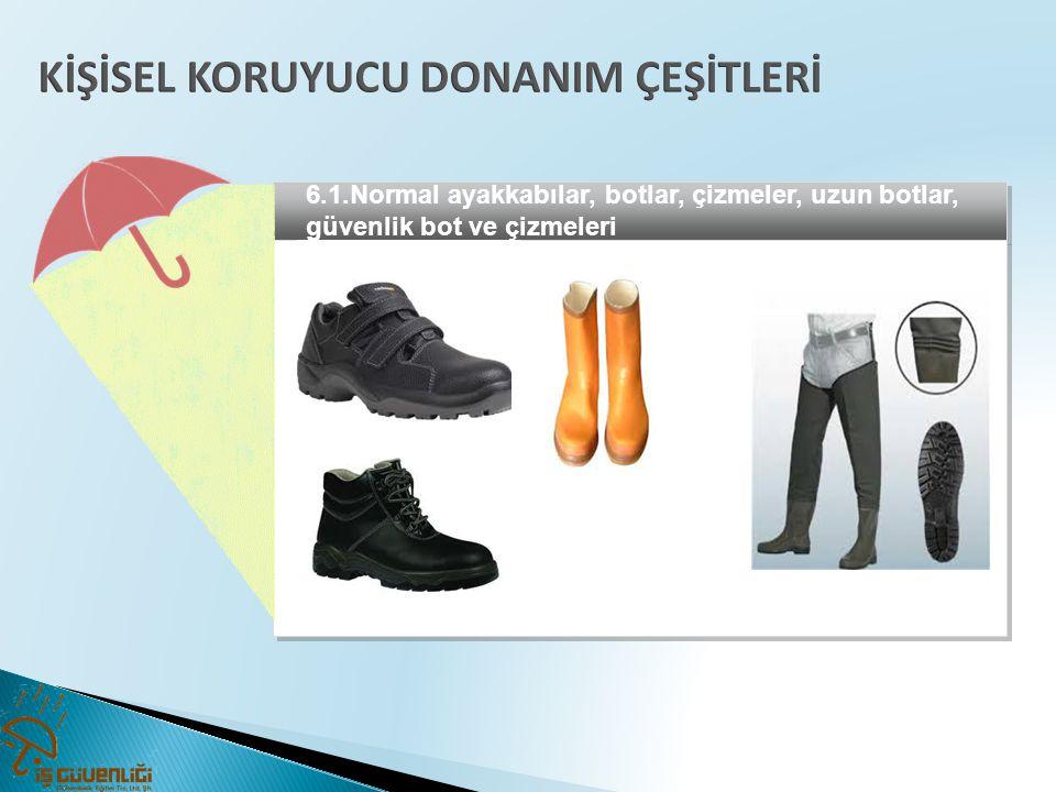 6.1.Normal ayakkabılar, botlar, çizmeler, uzun botlar, güvenlik bot ve çizmeleri