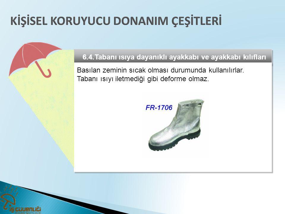 6.4.Tabanı ısıya dayanıklı ayakkabı ve ayakkabı kılıfları Basılan zeminin sıcak olması durumunda kullanılırlar. Tabanı ısıyı iletmediği gibi deforme o