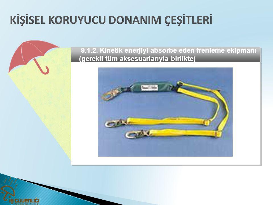 9.1.2. Kinetik enerjiyi absorbe eden frenleme ekipmanı (gerekli tüm aksesuarlarıyla birlikte)