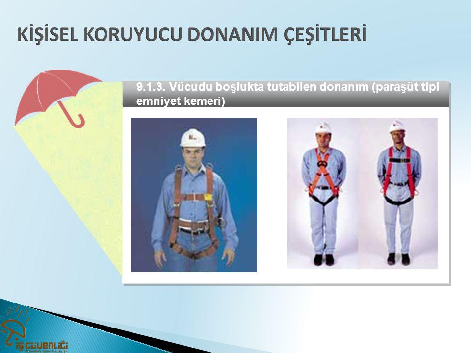 9.1.3. Vücudu boşlukta tutabilen donanım (paraşüt tipi emniyet kemeri)