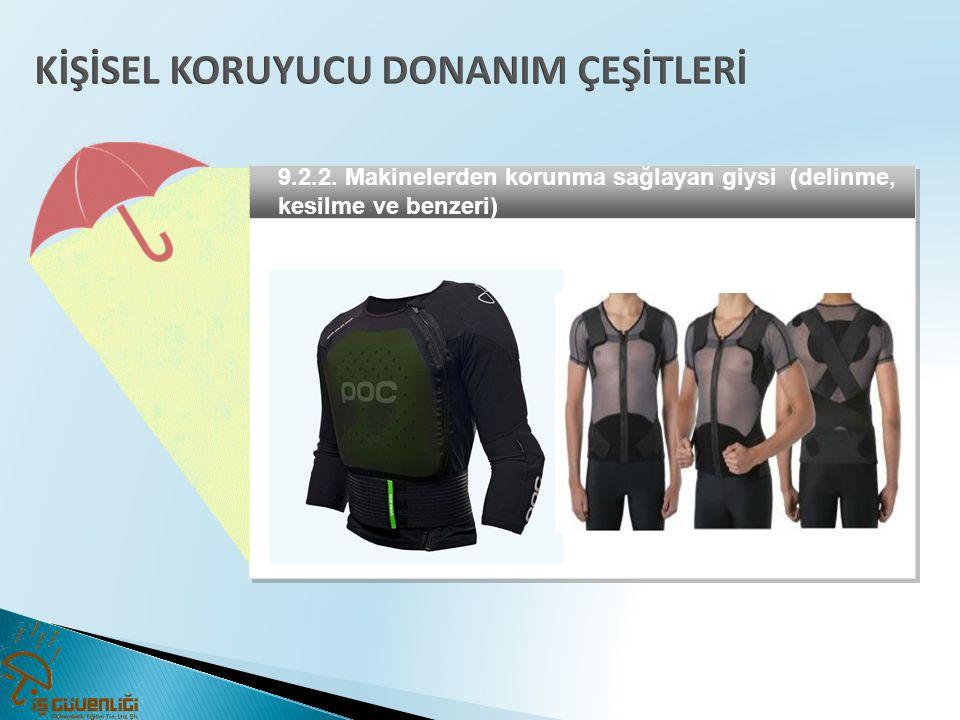 9.2.2. Makinelerden korunma sağlayan giysi (delinme, kesilme ve benzeri)