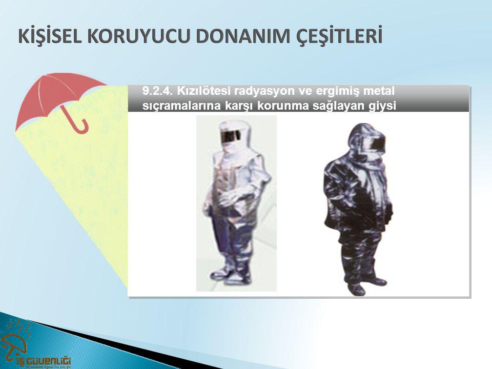 9.2.4. Kızılötesi radyasyon ve ergimiş metal sıçramalarına karşı korunma sağlayan giysi