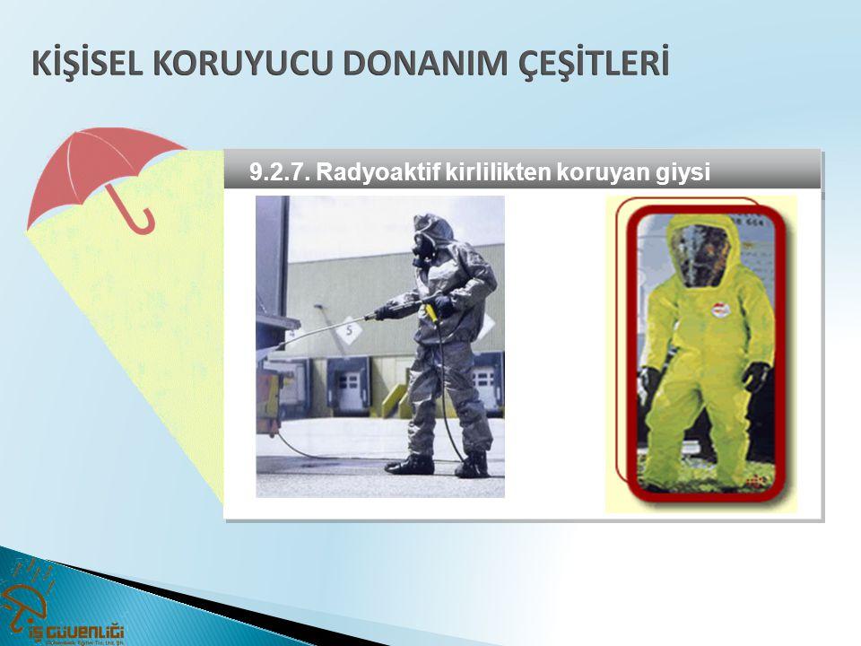 9.2.7. Radyoaktif kirlilikten koruyan giysi