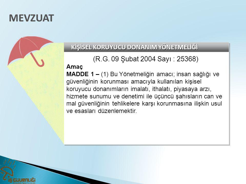 KİŞİSEL KORUYUCU DONANIM YÖNETMELİĞİ (R.G. 09 Şubat 2004 Sayı : 25368) Amaç MADDE 1 – (1) Bu Yönetmeliğin amacı; insan sağlığı ve güvenliğinin korunma