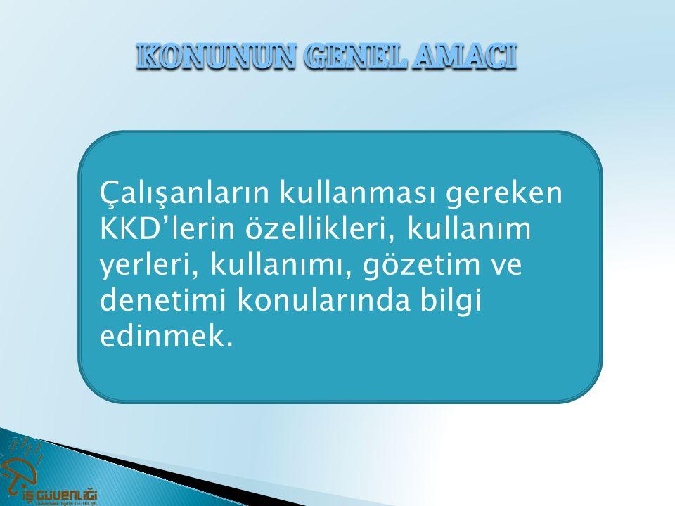 1 •KKD çeşitleri, kullanım alanları, özellikleri, 2 •KKD'lerin uygunluğu, 3 •Doğru KKD kullanımı, 4 •İlgili mevzuat hakkında bilgi sahibi olmak.