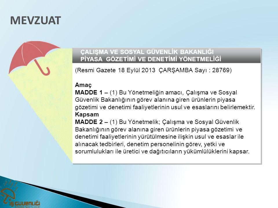 ÇALIŞMA VE SOSYAL GÜVENLİK BAKANLIĞI PİYASA GÖZETİMİ VE DENETİMİ YÖNETMELİĞİ (Resmi Gazete 18 Eylül 2013 ÇARŞAMBA Sayı : 28769) Amaç MADDE 1 – (1) Bu