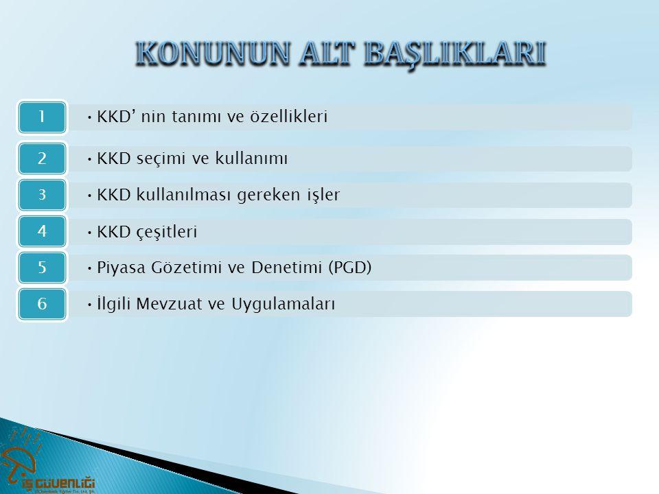 •KKD seçimi ve kullanımı 2 •KKD' nin tanımı ve özellikleri 1 •KKD kullanılması gereken işler 3 •KKD çeşitleri 4 •Piyasa Gözetimi ve Denetimi (PGD) 5 •