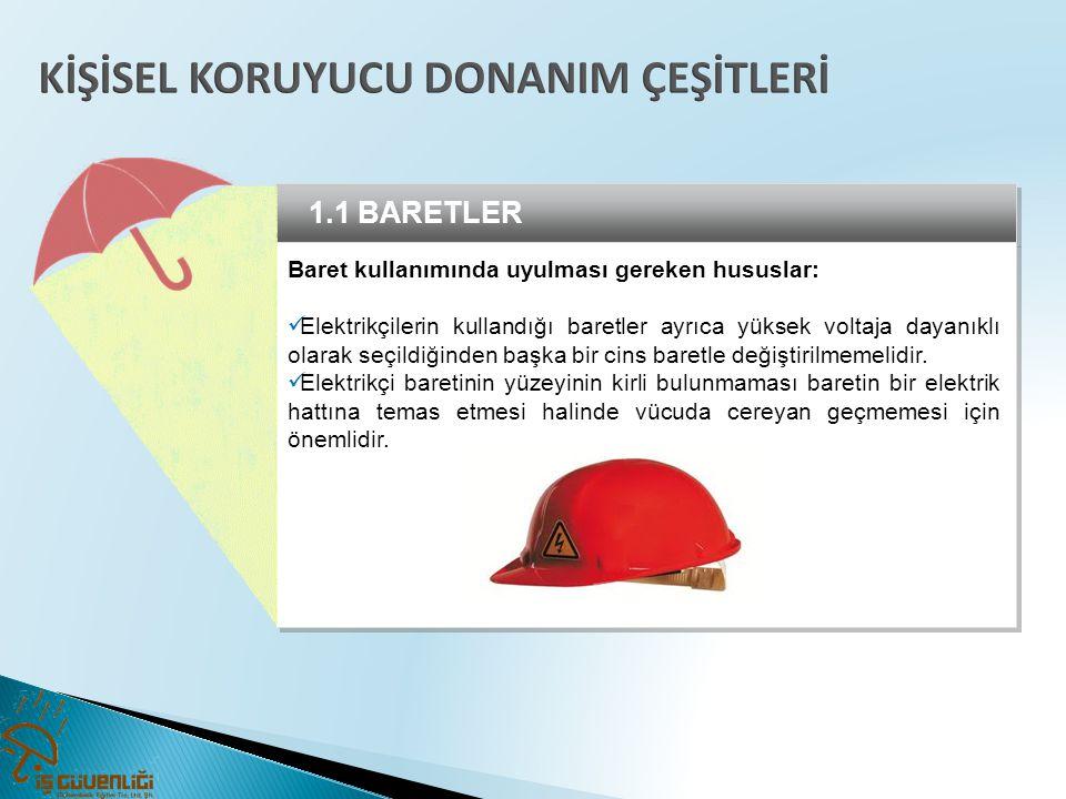 1.1 BARETLER Baret kullanımında uyulması gereken hususlar:  Elektrikçilerin kullandığı baretler ayrıca yüksek voltaja dayanıklı olarak seçildiğinden