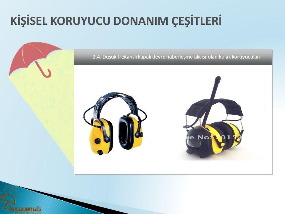 2.4. Düşük frekanslı kapalı devre haberleşme alıcısı olan kulak koruyucuları