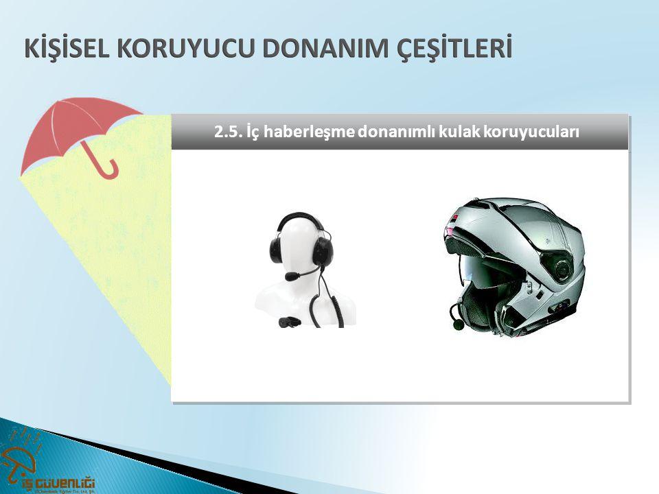 2.5. İç haberleşme donanımlı kulak koruyucuları