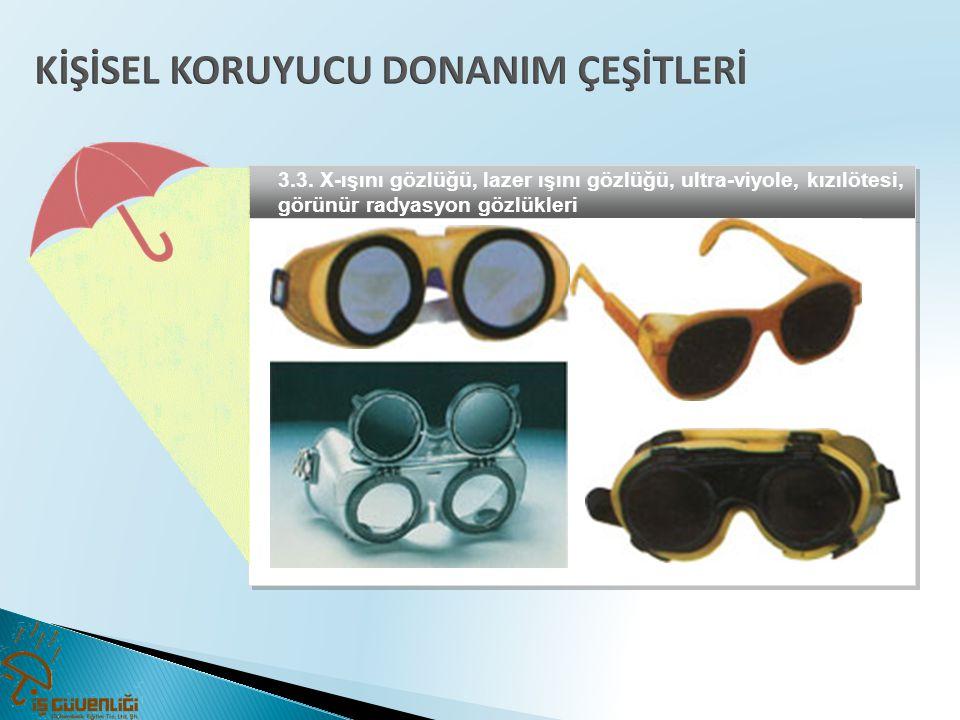 3.3. X-ışını gözlüğü, lazer ışını gözlüğü, ultra-viyole, kızılötesi, görünür radyasyon gözlükleri