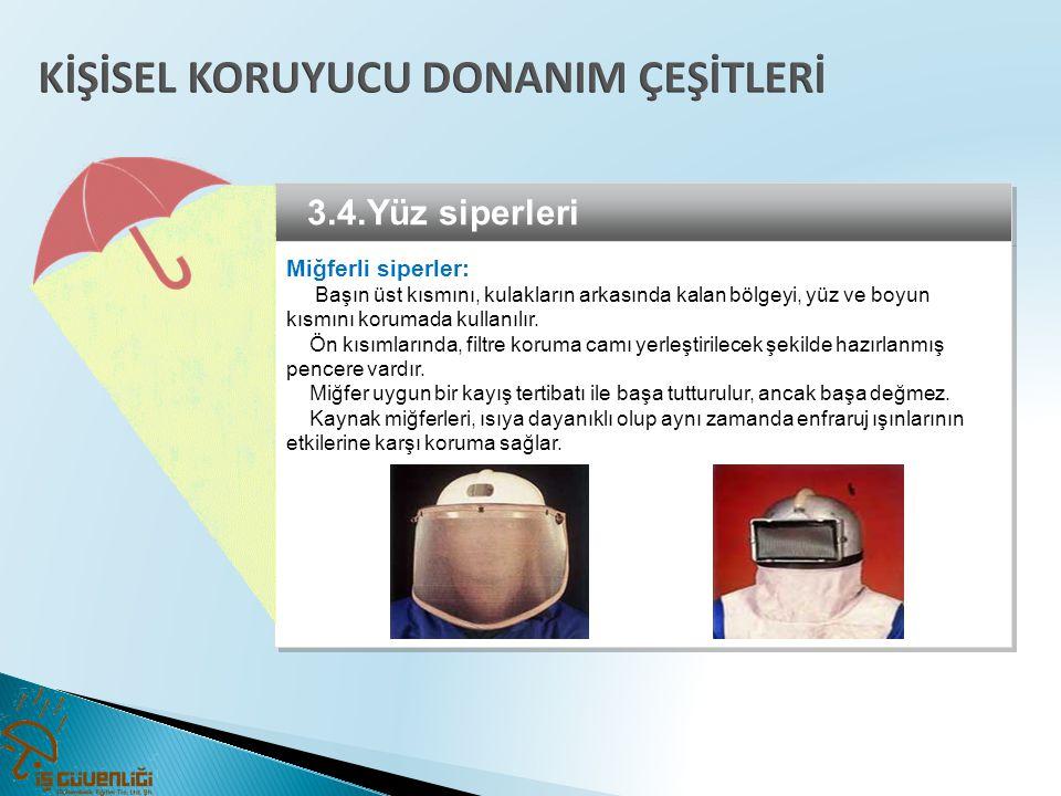 3.4.Yüz siperleri Miğferli siperler: Başın üst kısmını, kulakların arkasında kalan bölgeyi, yüz ve boyun kısmını korumada kullanılır. Ön kısımlarında,