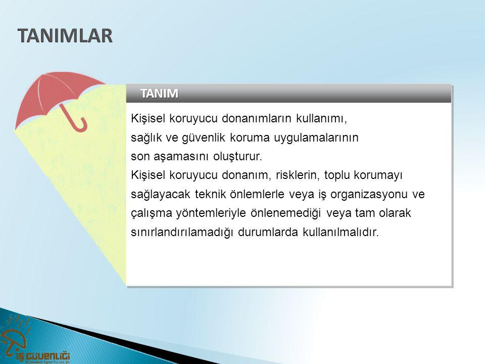 KİŞİSEL KORUYUCU DONANIMLARIN İŞYERLERİNDE KULLANILMASI HAKKINDA YÖNETMELİK KİŞİSEL KORUYUCU DONANIMLARIN İŞYERLERİNDE KULLANILMASI HAKKINDA YÖNETMELİK Kapsam MADDE 2 – (1) Bu Yönetmelik, 20/6/2012 tarihli ve 6331 sayılı İş Sağlığı ve Güvenliği Kanunu kapsamında yer alan işyerlerini kapsar.