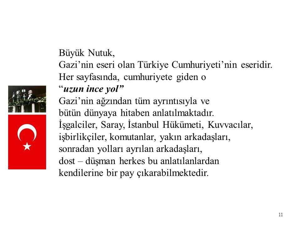 """11 Büyük Nutuk, Gazi'nin eseri olan Türkiye Cumhuriyeti'nin eseridir. Her sayfasında, cumhuriyete giden o """"uzun ince yol"""" Gazi'nin ağzından tüm ayrınt"""