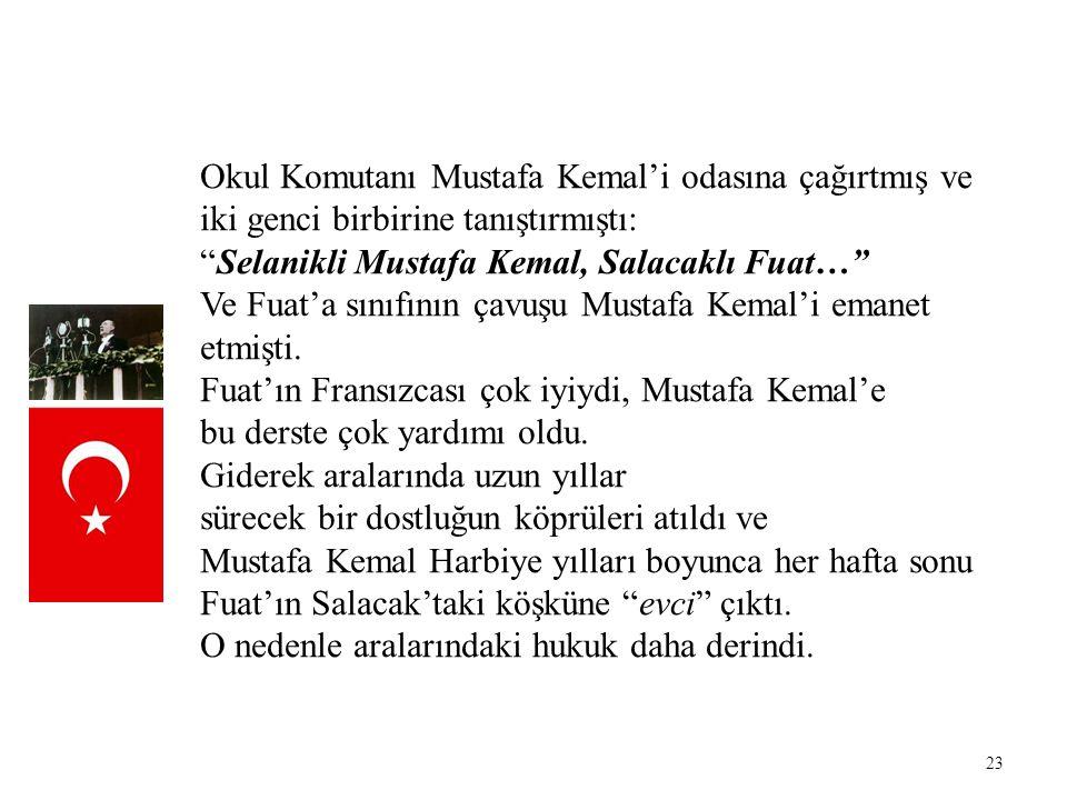 """23 Okul Komutanı Mustafa Kemal'i odasına çağırtmış ve iki genci birbirine tanıştırmıştı: """"Selanikli Mustafa Kemal, Salacaklı Fuat…"""" Ve Fuat'a sınıfını"""