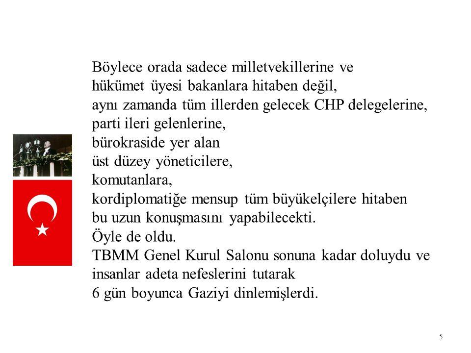 5 Böylece orada sadece milletvekillerine ve hükümet üyesi bakanlara hitaben değil, aynı zamanda tüm illerden gelecek CHP delegelerine, parti ileri gel