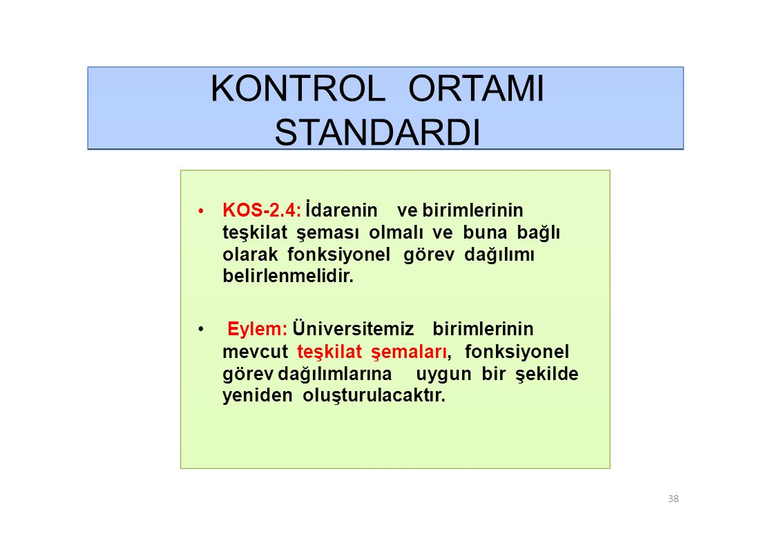 KONTROL ORTAMI STANDARDI • KOS-2.4: İdarenin ve birimlerinin teşkilat şeması olmalı ve buna bağlı olarak fonksiyonel görev dağılımı belirlenmelidir.