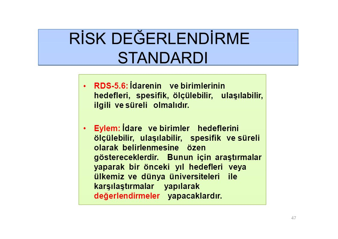 RİSK DEĞERLENDİRME STANDARDI • RDS-5.6: İdarenin ve birimlerinin hedefleri, spesifik, ölçülebilir, ulaşılabilir, ilgili ve süreli olmalıdır.