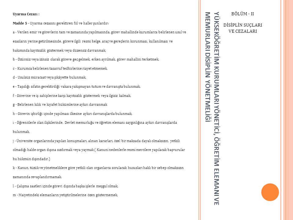 YÜKSEKÖĞRETİM KURUMLARI YÖNETİCİ, ÖĞRETİM ELEMANI VE MEMURLARI DİSİPLİN YÖNETMELİĞİ BÖLÜM - II DİSİPLİN SUÇLARI VE CEZALARI Uyarma Cezası : Madde 5 -