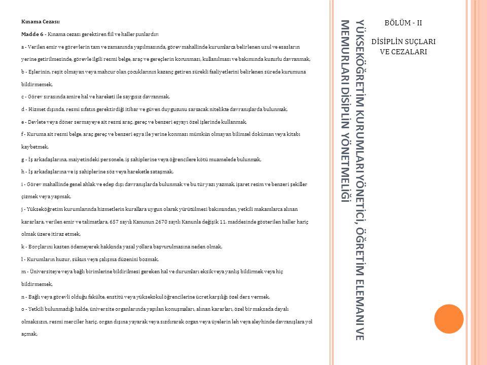 YÜKSEKÖĞRETİM KURUMLARI YÖNETİCİ, ÖĞRETİM ELEMANI VE MEMURLARI DİSİPLİN YÖNETMELİĞİ BÖLÜM - II DİSİPLİN SUÇLARI VE CEZALARI Kınama Cezası: Madde 6 - K