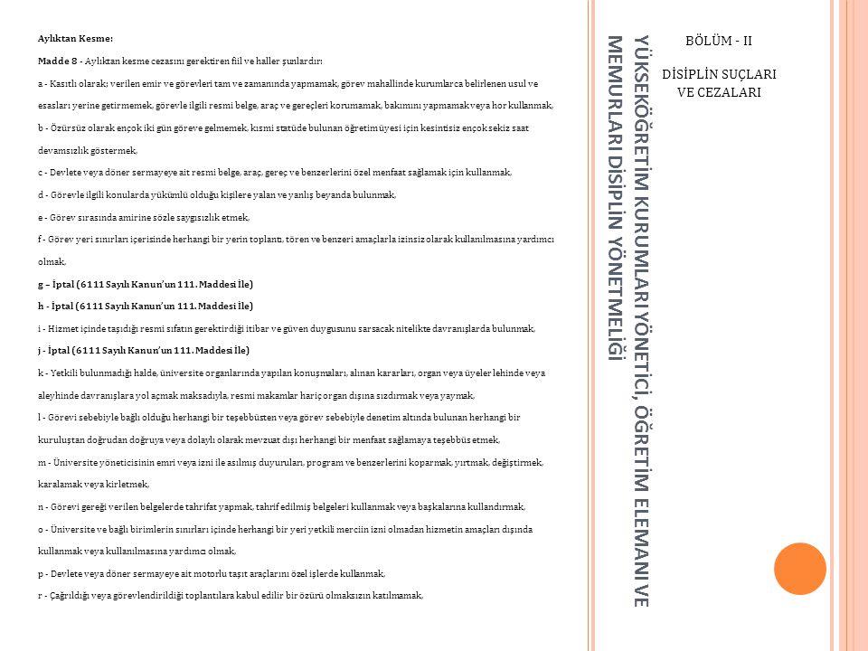 YÜKSEKÖĞRETİM KURUMLARI YÖNETİCİ, ÖĞRETİM ELEMANI VE MEMURLARI DİSİPLİN YÖNETMELİĞİ BÖLÜM - II DİSİPLİN SUÇLARI VE CEZALARI Aylıktan Kesme: Madde 8 -