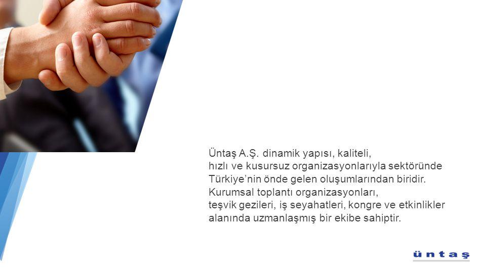 Üntaş A.Ş. dinamik yapısı, kaliteli, hızlı ve kusursuz organizasyonlarıyla sektöründe Türkiye'nin önde gelen oluşumlarından biridir. Kurumsal toplantı