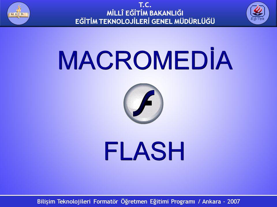 Bilişim Teknolojileri Formatör Öğretmen Eğitimi Programı / Ankara - 2007 T.C. MİLLÎ EĞİTİM BAKANLIĞI EĞİTİM TEKNOLOJİLERİ GENEL MÜDÜRLÜĞÜ MACROMEDİA F