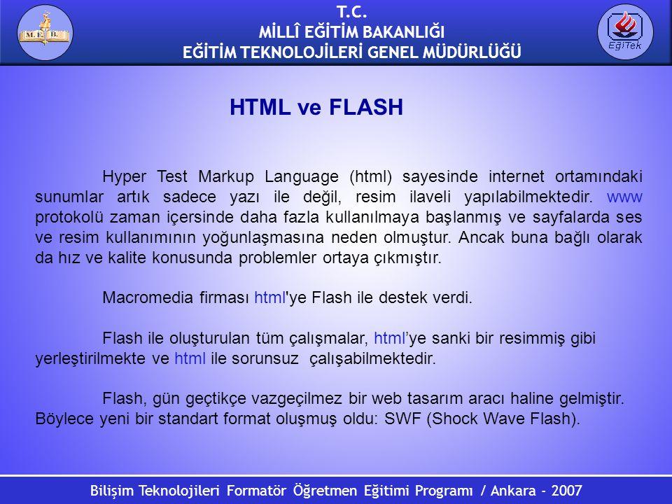 Bilişim Teknolojileri Formatör Öğretmen Eğitimi Programı / Ankara - 2007 T.C. MİLLÎ EĞİTİM BAKANLIĞI EĞİTİM TEKNOLOJİLERİ GENEL MÜDÜRLÜĞÜ HTML ve FLAS
