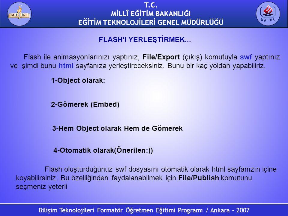 Bilişim Teknolojileri Formatör Öğretmen Eğitimi Programı / Ankara - 2007 T.C. MİLLÎ EĞİTİM BAKANLIĞI EĞİTİM TEKNOLOJİLERİ GENEL MÜDÜRLÜĞÜ FLASH'I YERL