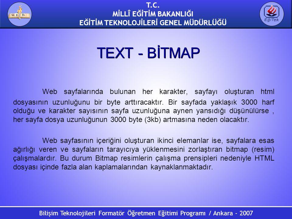 Bilişim Teknolojileri Formatör Öğretmen Eğitimi Programı / Ankara - 2007 T.C. MİLLÎ EĞİTİM BAKANLIĞI EĞİTİM TEKNOLOJİLERİ GENEL MÜDÜRLÜĞÜ TEXT - BİTMA