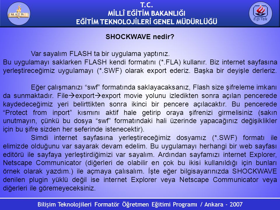 Bilişim Teknolojileri Formatör Öğretmen Eğitimi Programı / Ankara - 2007 T.C. MİLLÎ EĞİTİM BAKANLIĞI EĞİTİM TEKNOLOJİLERİ GENEL MÜDÜRLÜĞÜ SHOCKWAVE ne
