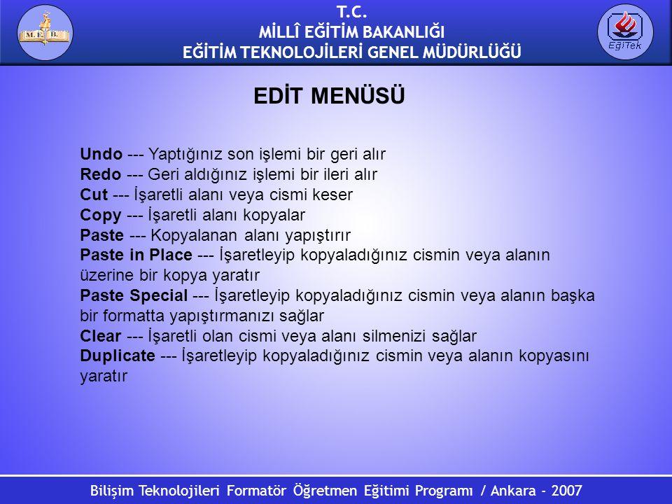 Bilişim Teknolojileri Formatör Öğretmen Eğitimi Programı / Ankara - 2007 T.C. MİLLÎ EĞİTİM BAKANLIĞI EĞİTİM TEKNOLOJİLERİ GENEL MÜDÜRLÜĞÜ Undo --- Yap