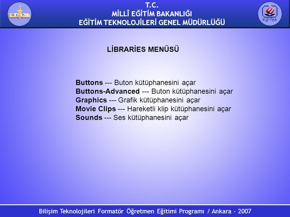 Bilişim Teknolojileri Formatör Öğretmen Eğitimi Programı / Ankara - 2007 T.C. MİLLÎ EĞİTİM BAKANLIĞI EĞİTİM TEKNOLOJİLERİ GENEL MÜDÜRLÜĞÜ Buttons ---